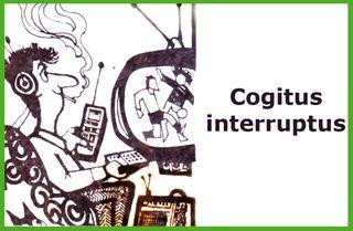 Cogitus interruptus